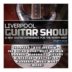 The Liverpool Guitar Experience 2018 - Brought to you by Sound Affects